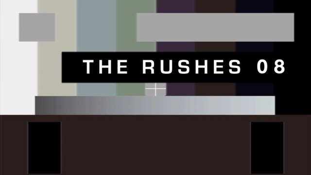 The Rushes Ep 08