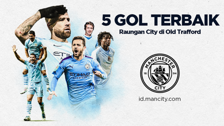 5 Gol Terbaik: Raungan City Di Old Trafford