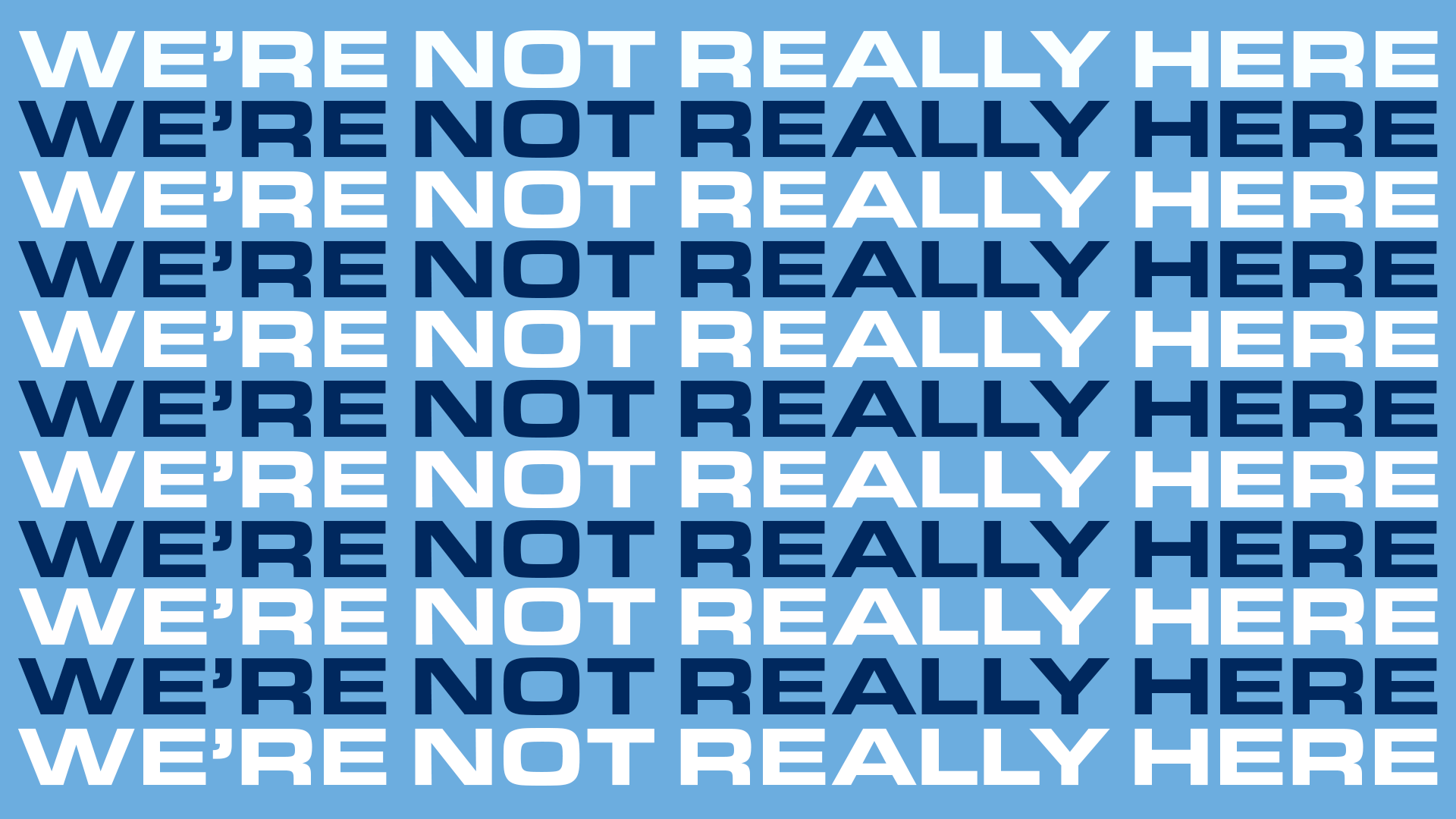 We're Not Really Here - Blue