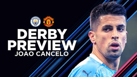 Cancelo: Derby matches carry added significance