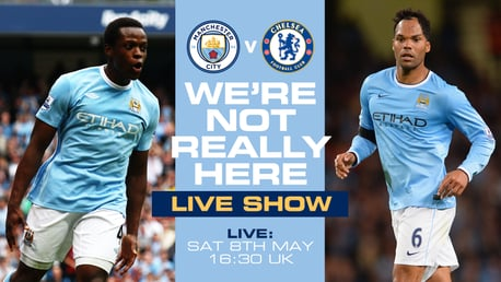 We're Not Really Here LIVE Show: Man City v Chelsea
