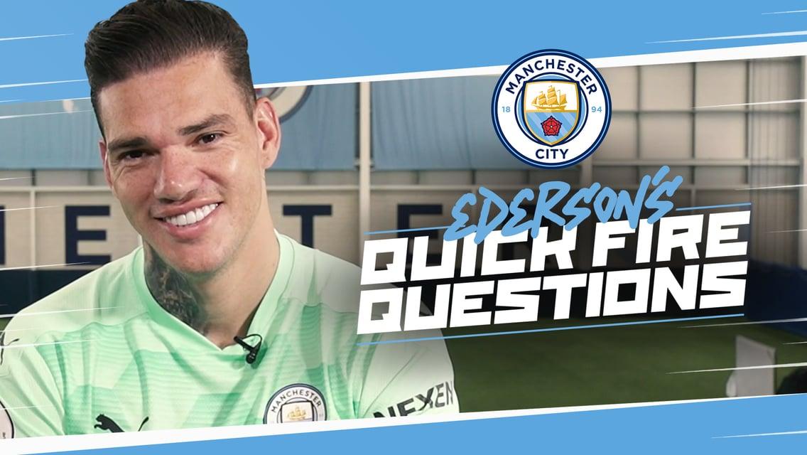 Quickfire questions: Ederson